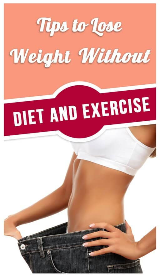Tips to Lose Weight Without Diet and Exercise