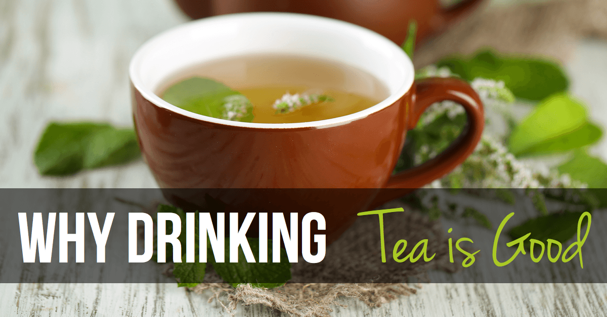 Why Drinking Tea is Good