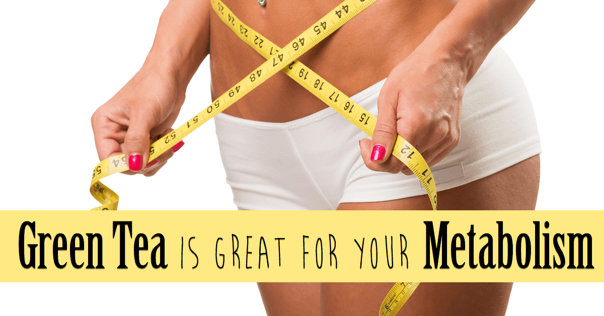 Why Green Tea Is Great for Your Metabolism