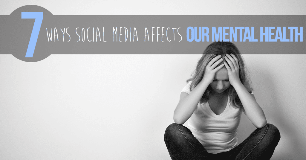 7 Ways Social Media Affects Our Mental Health