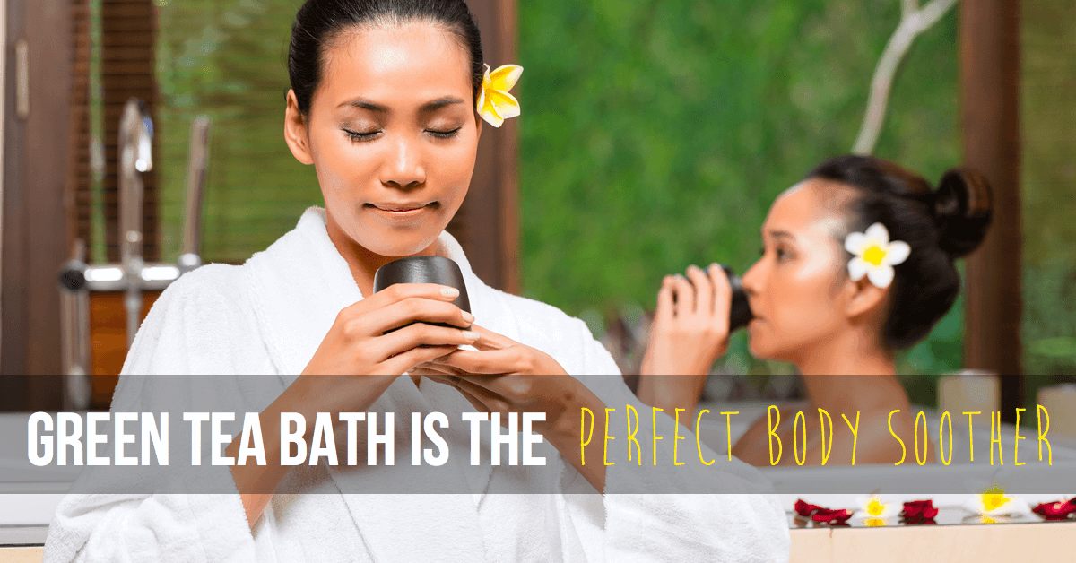 green tea bath is the perfect body soother