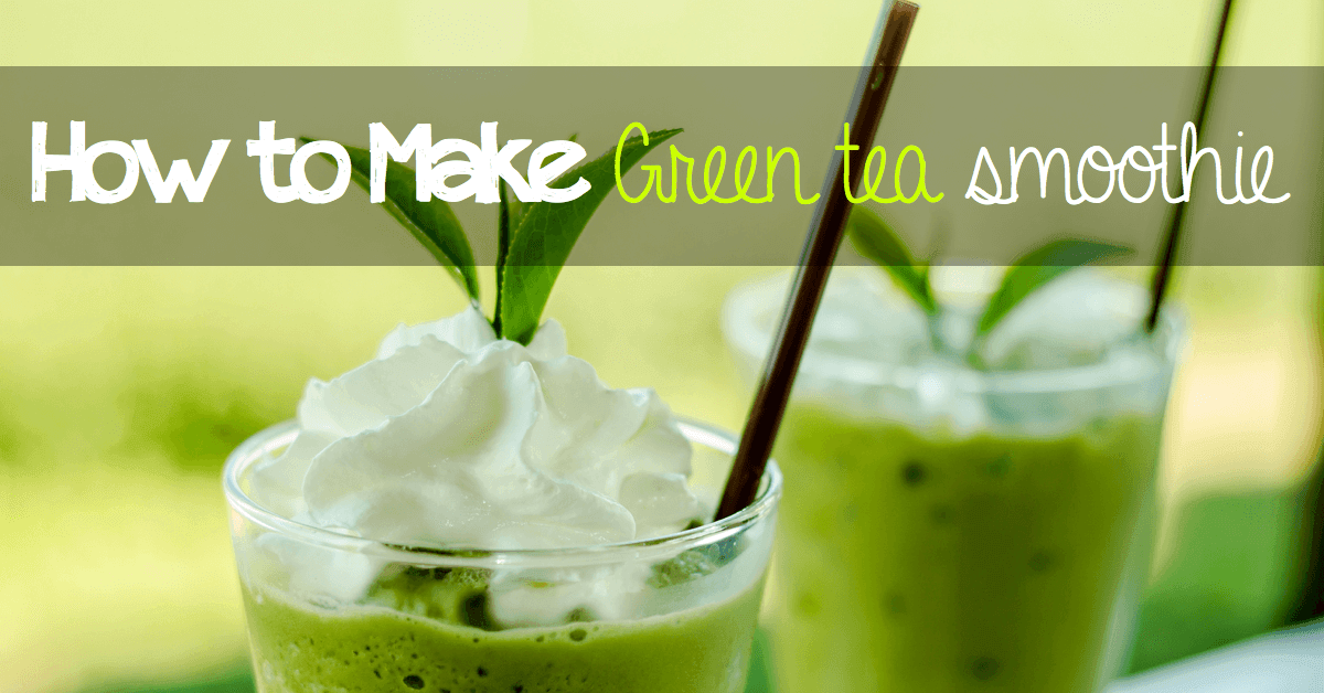 how to make green tea smoothie