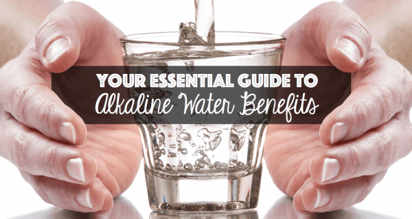 Your Essential Guide to Alkaline Water Benefits
